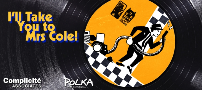 I'll Take You to Mrs Cole! A Complicité Associates and Polka Theatre co-production