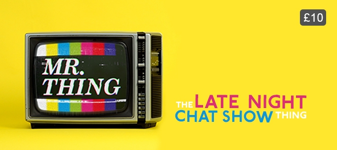 Mr. Thing the late night comedy chat show thing